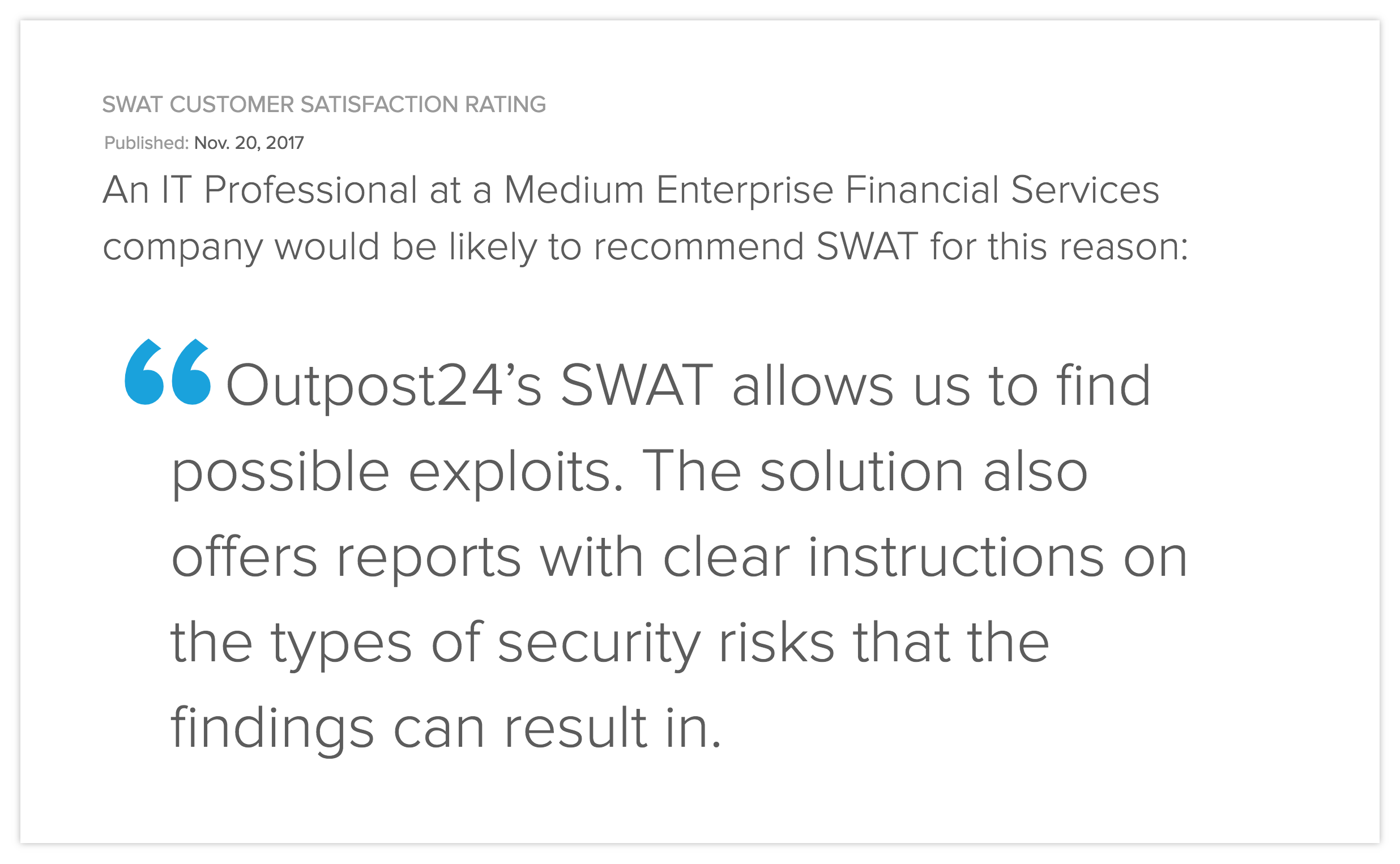 Outpost24's SWAT allows us to find possible exploits. The solution also offer reports with clear instructions on the types of security risks that the findings can result in.
