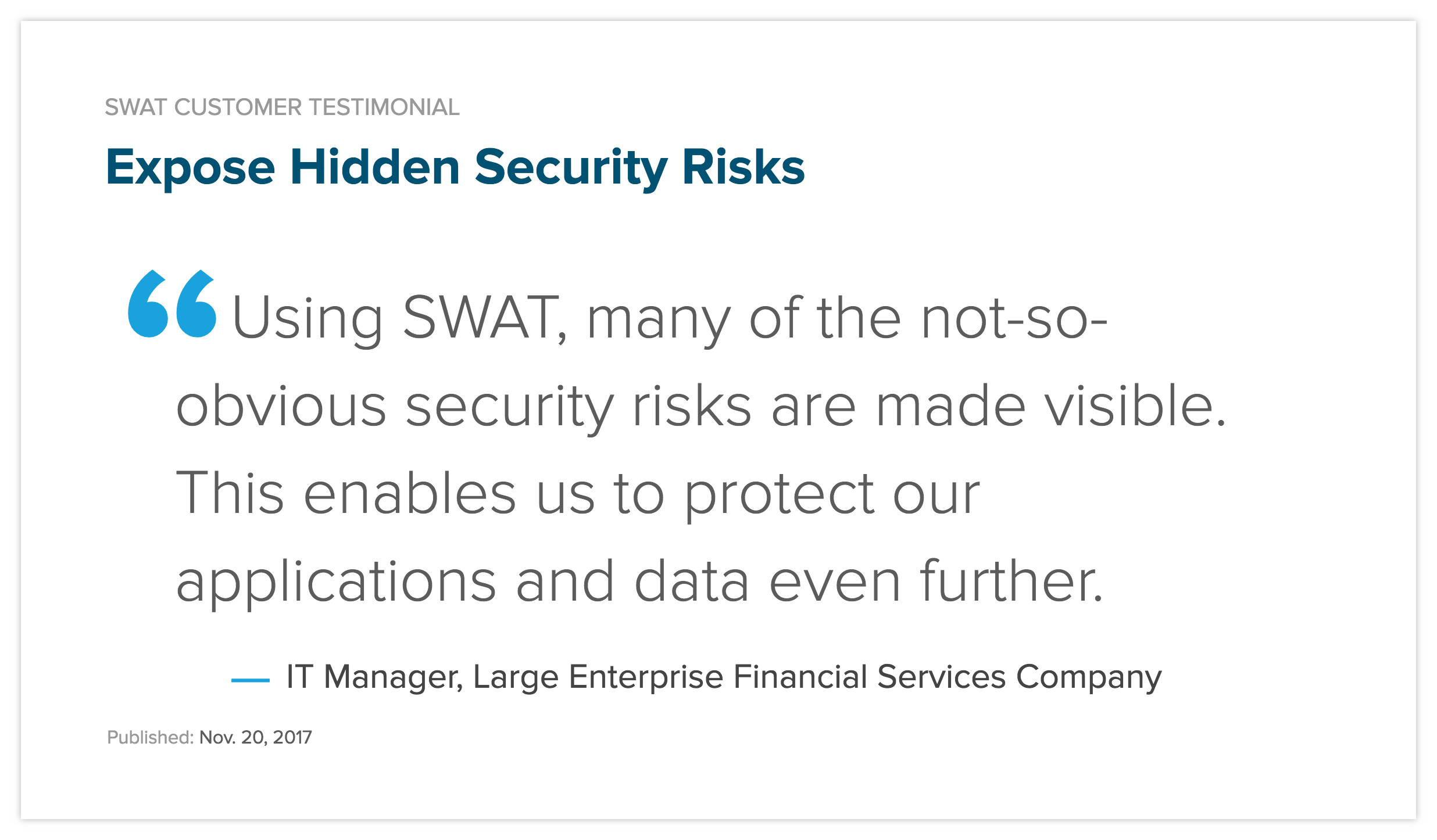 Using SWAT, many of the not-so-obvious risks are made visible. This enables us to protect our applications and data even further
