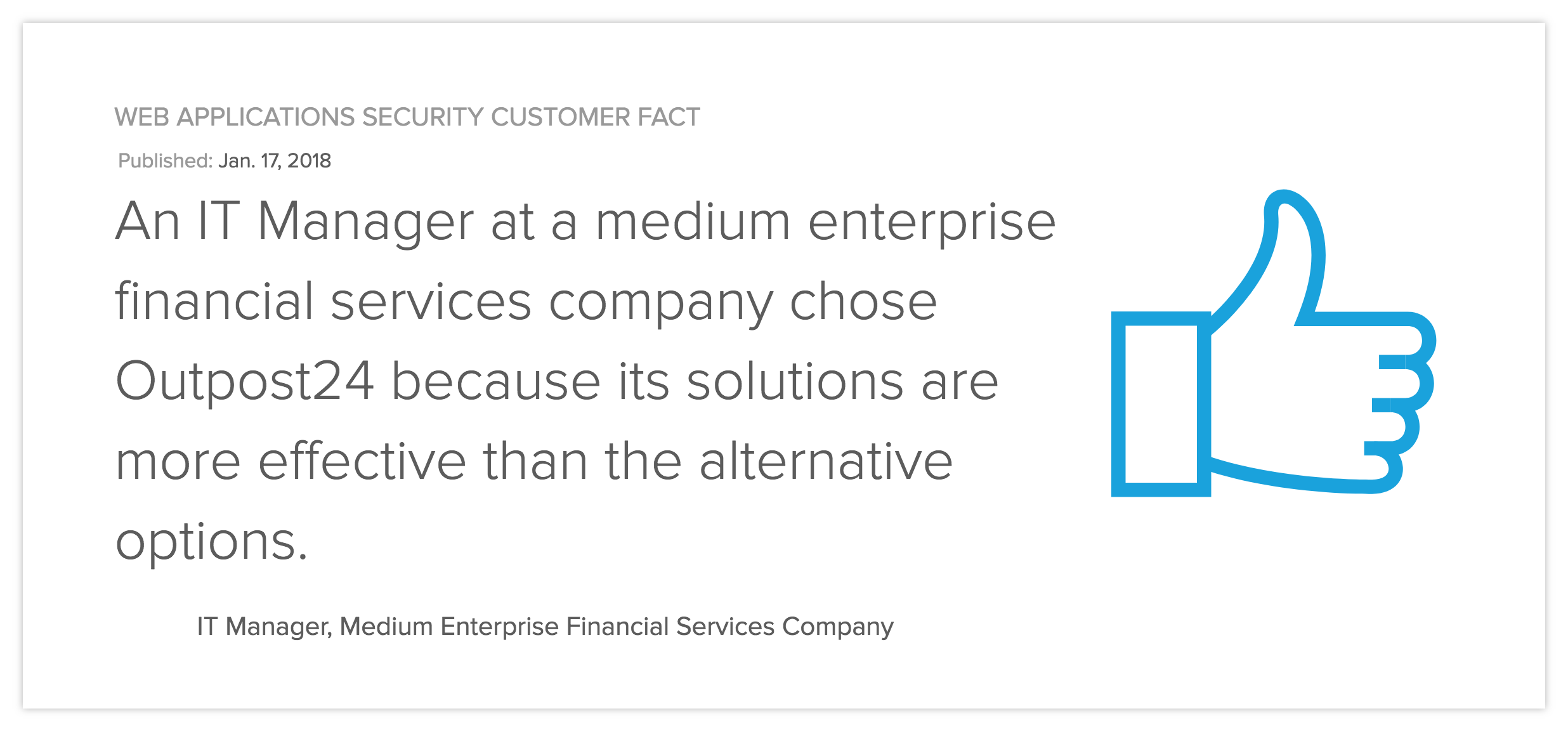 An IT Manager at a medium enterprise financial services company chose Outpost24 because its solutions are more effective than the alternative options